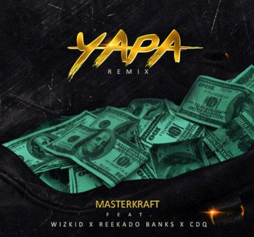 MasterKraft - Yapa (Remix) (feat. Wizkid, Reekado Banks, CDQ)