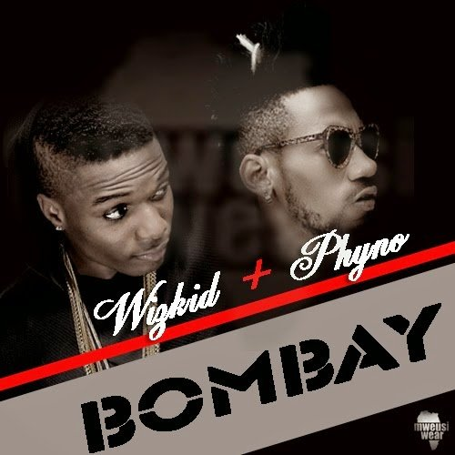 Wizkid x Phyno - Bombay
