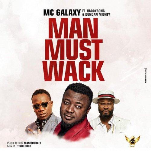 Mc Galaxy - Man Must Wack (feat. Duncan Mighty, Harrysong)