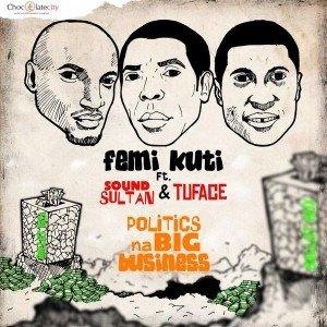 Femi Kuti - Politics Na Big Business (Remix) (feat. Sound Sultan, 2Baba)