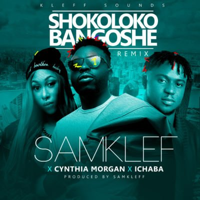 Samklef - Shokolokobangoshe (Remix) (feat. Ichaba, Cynthia Morgan)