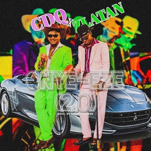CDQ - Onye Eze 2.0 (Remix) (feat. Zlatan)