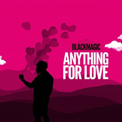 Blackmagic - Anything For Love