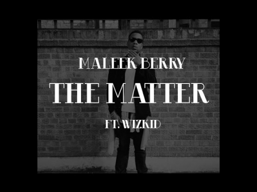 Wizkid x Maleek Berry - The Matter