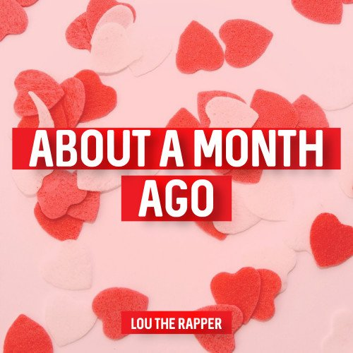 Lou the Rapper - A Valentine Song (about A Month Ago)