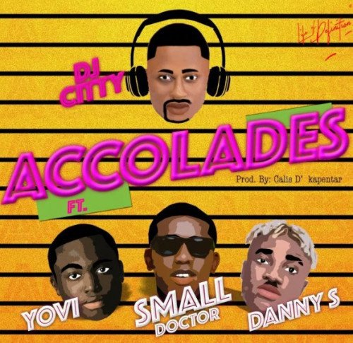 Dj Citty - Accolades (feat. Small Doctor, Danny S, Yovi)