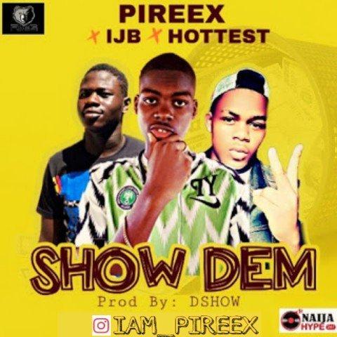 Pireex - Show Dem (ft. IJB & HOTTEST)