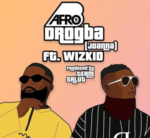 Afro B - Drogba (Joanna) (feat. Wizkid)