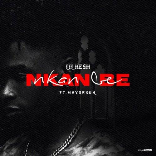 Lil Kesh - Nkan Be (feat. Mayorkun)