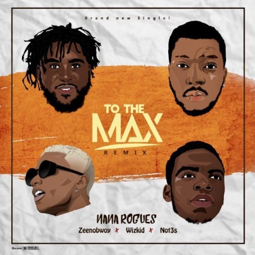 Nana Rogues - To The Max (Remix) (feat. Wizkid, Not3s, Zeenobwoy)