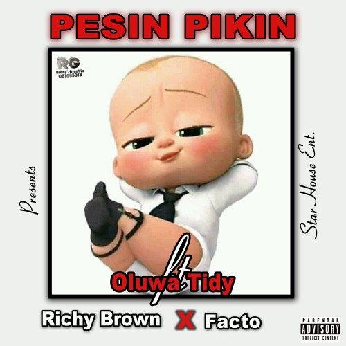 Oluwa Tidy - Pesin Pikin (Prod. By Mr. Brains) (feat. Richy Brown, Facto)