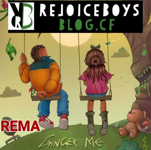 Rema• - Ginger Me