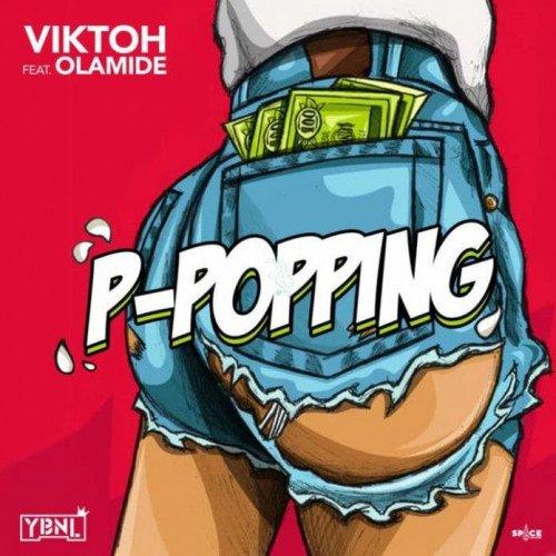 Viktoh - P-Popping (feat. Olamide)