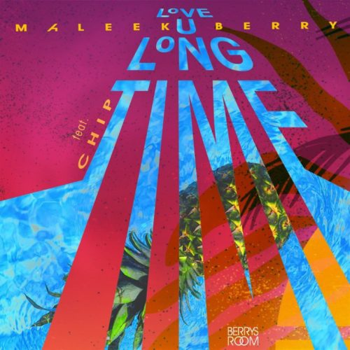 Maleek Berry - Love U Long Time (feat. Chip)