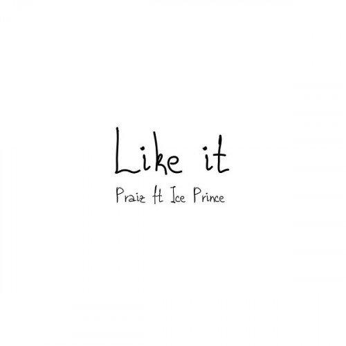 Praiz - Like It (feat. Ice Prince)