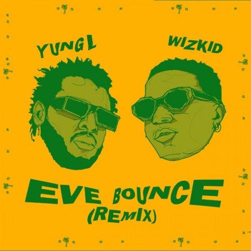 Yung L - Eve Bounce (Remix) (feat. Wizkid)