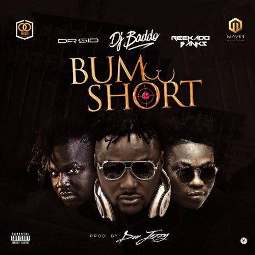 DJ Baddo - Bum Short (feat. Reekado Banks, Dr Sid)