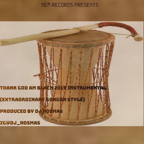 DJ Nosmas - Thank God Am Black(Extraordinary Talking Drum Style)Prod By DJ Nosmas