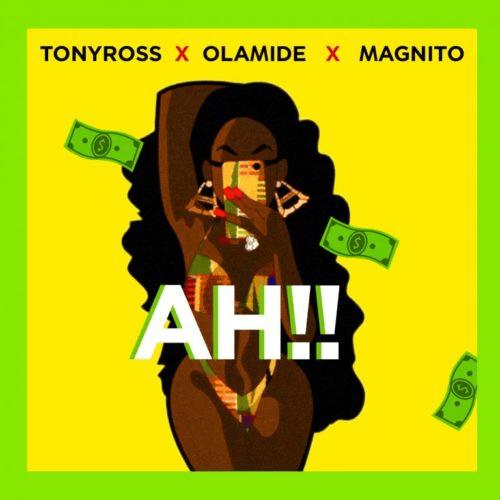 Olamide x Magnito x Tony Ross - Ah!!