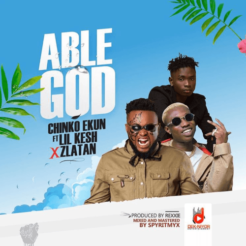 Chinko Ekun - Able God (feat. Lil Kesh, Zlatan)