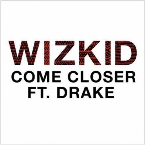 Wizkid - Come Closer (feat. Drake, Sarz)