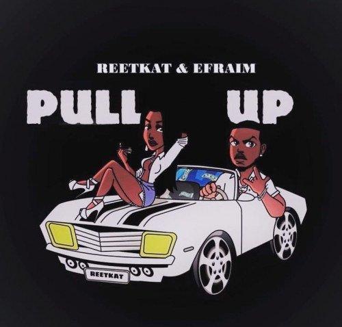 Reetkat - Pull Up (feat. Efraim)
