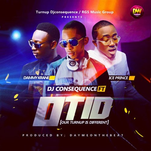 DJ Consequence - OTID (Our TurnUp Is Different) (feat. Dammy Krane, Ice Prince)