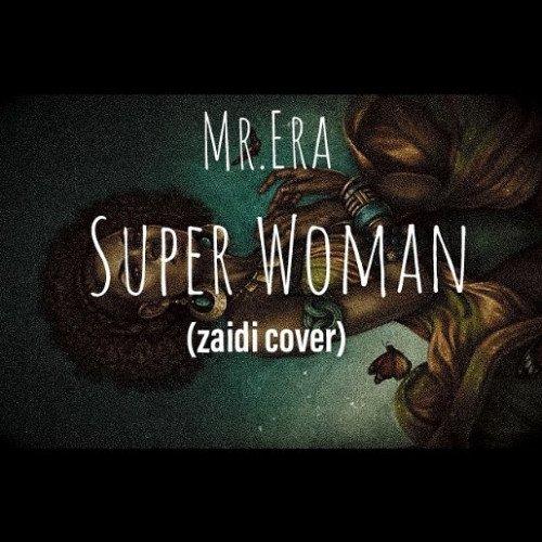 Mr.Era - Super Woman (zaidi Cover)