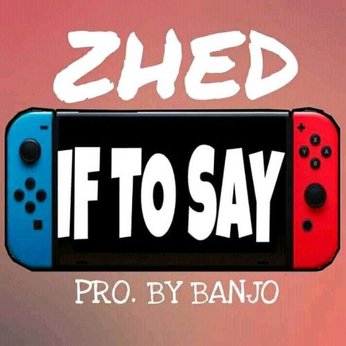Zhed - If To Say