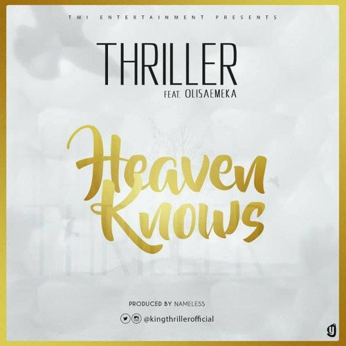 Thriller Odi - Thriller Odi - Heaven Knows Ft Olisameka