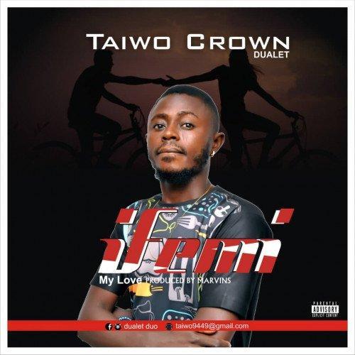 Taiwo Crown (Dualet) - Ifemi (My Love)