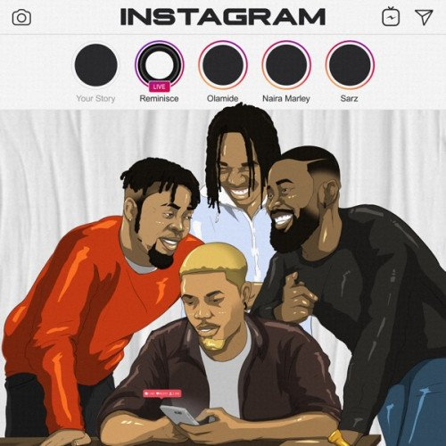 Reminisce - Instagram (feat. Olamide, Naira Marley, Sarz)