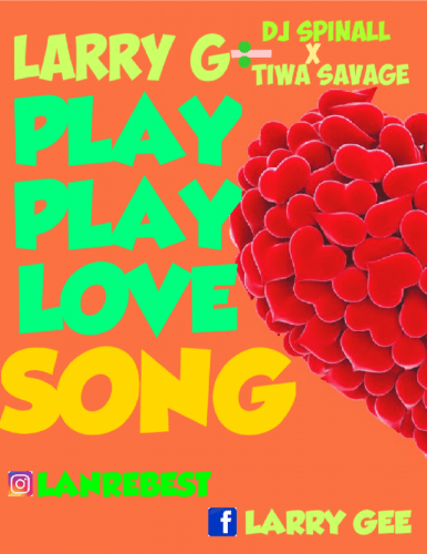 LARRY GXDJ SPINALLXTIWA SAVAGE - Play Play Love Song