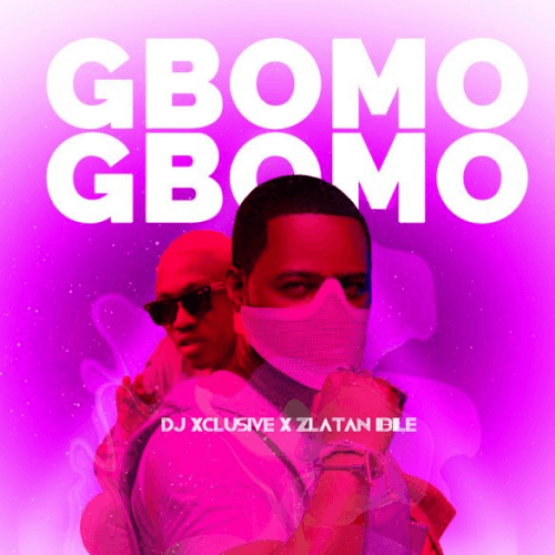 Zlatan x DJ Xclusive - Gbomo Gbomo