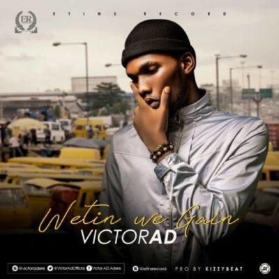 Victor AD - Wetin You Gain