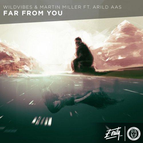 WildVibes x Martin Miller x Arild Aas - WildVibes & Martin Miller Ft. Arild Aas - Far From You [Eonity Exclusive]