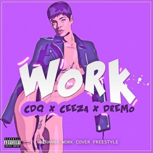 CDQ - Work (Refix) (feat. Dremo, Ceeza Milli)