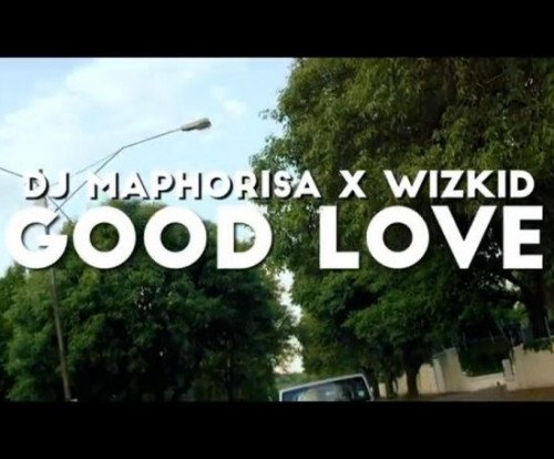 Wizkid x DJ Maphorisa - Good Love