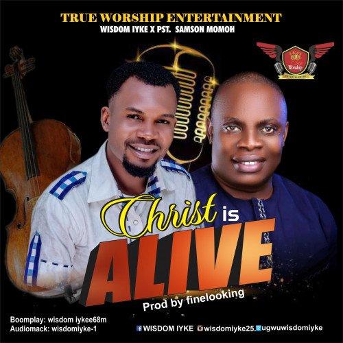 Wisdom Iyke x Pst. Samson momoh - Christ Is Alive