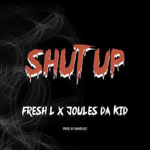 Fresh L x JoulesDaKid - Shut Up