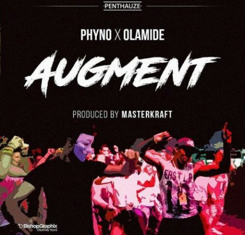 Olamide x Phyno - Augment