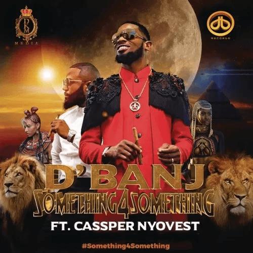 D'Banj - Something For Something (feat. Cassper Nyovest)