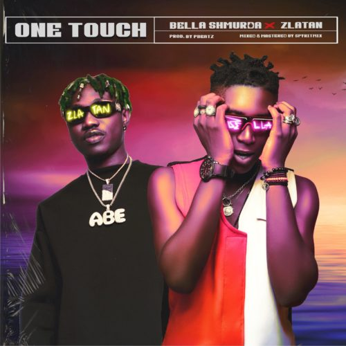 Bella Shmurda - One Touch (feat. Zlatan)