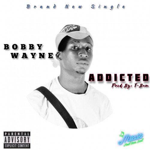 Bobby Wayne - Addicted (Prod. By TBam)