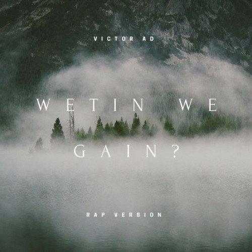 Victor AD - Wetin We Gain (Rap Version)