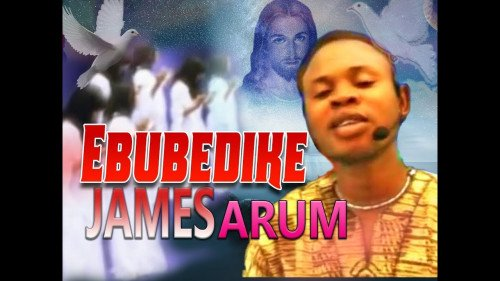 Evang. James Arum - Ebubedike Vol 1