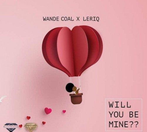 Wande Coal x Leriq - Will You Be Mine