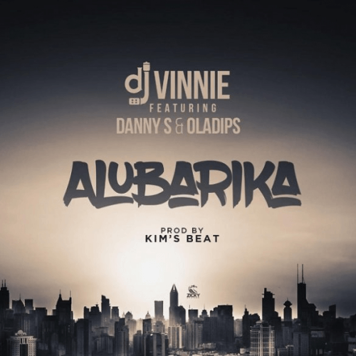 Dj Vinnie - Alubarika (feat. Oladips, Danny S)