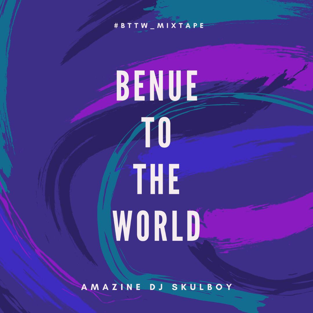 DJ Skulboy - Benue To The World