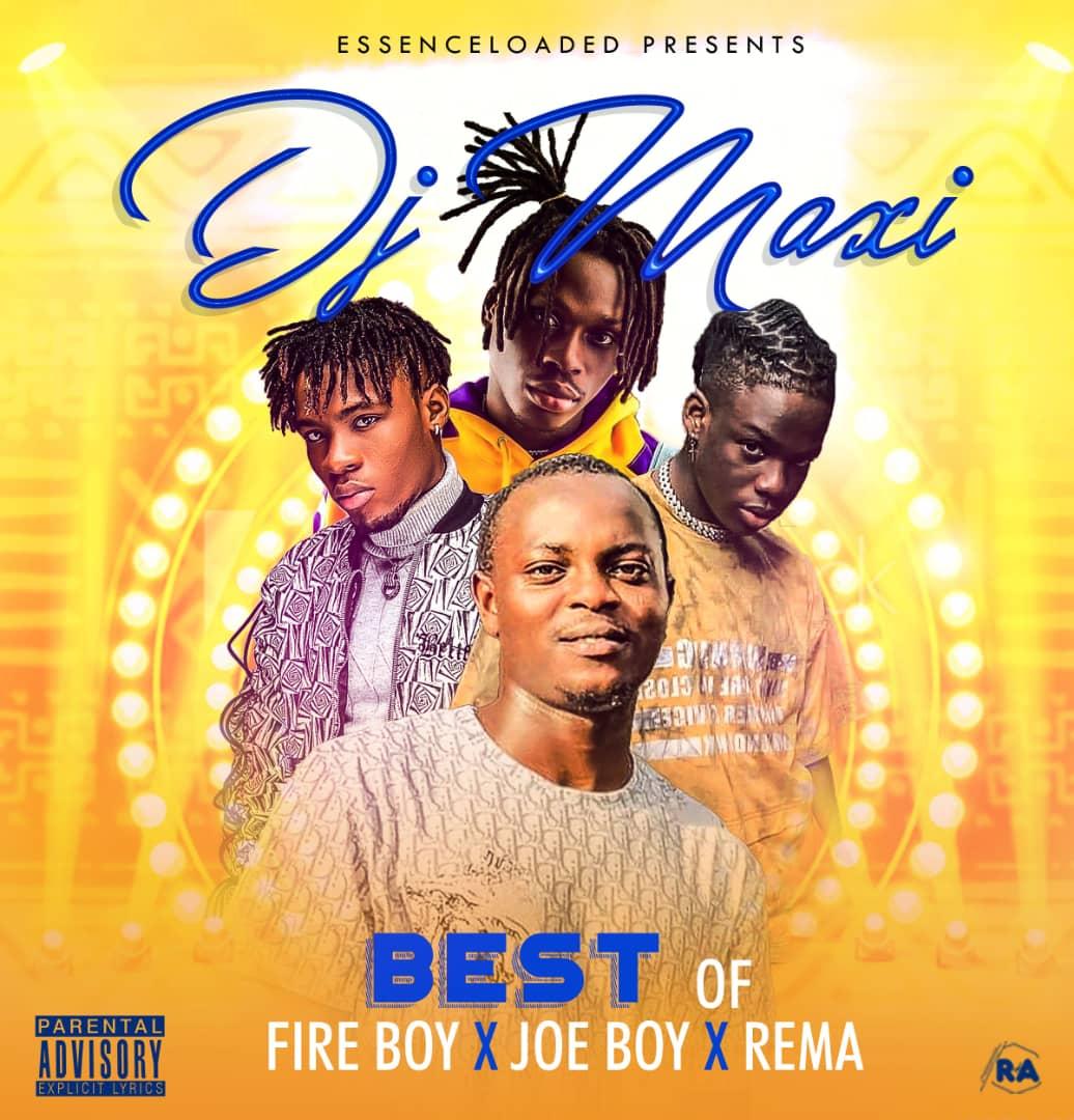 Dj Maxi - DJ MAXI BEST OF FIREBOY X JOEBOY X REMA